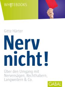 Nerv nicht!: Über den Umgang mit Nervensägen, Rechthabern, Langweilern & Co.