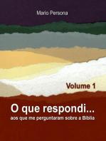O que respondi aos que me perguntaram sobre a Biblia - Vol. 1