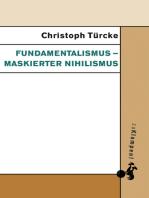 Fundamentalismus – maskierter Nihilismus