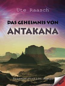 Das Geheimnis von Antakana: Science-Fiction-Roman