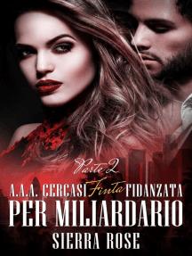 A.A.A. Cercasi Finta Fidanzata per Miliardario - Parte 2