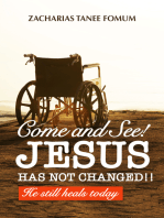 Come And See! Jesus Has Not Changed!! He Still Heals Today