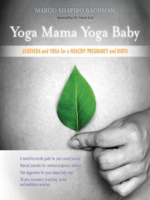 Yoga Mama, Yoga Baby: Ayurveda and Yoga for a Healthy Pregnancy and Birth