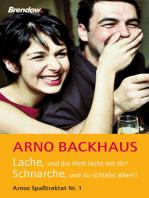 Lache, und die Welt lacht mit dir! Schnarche, und du schläfst allein!: Arnos Spaßtraktat Nr. 1