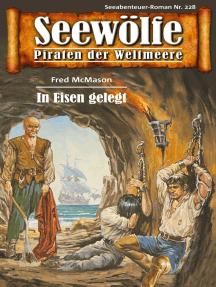 Seewölfe - Piraten der Weltmeere 228: In Eisen gelegt