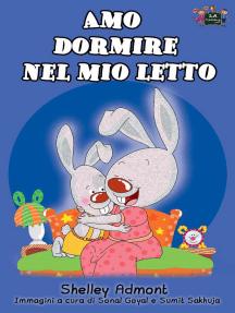 Amo dormire nel mio letto: I Love to Sleep in My Own Bed (Italian Edition): Italian Bedtime Collection