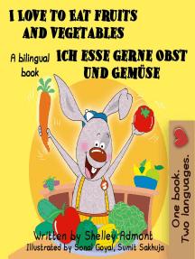 I Love to Eat Fruits and Vegetables Ich esse gerne Obst und Gemüse: English German Bilingual Edition: English German Bilingual Collection