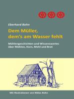Dem Müller, dem's am Wasser fehlt