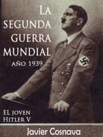 EL Joven Hitler 5 (La Segunda Guerra Mundial, Año 1939)