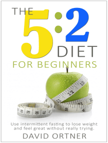 The 5:2 Diet for Beginners: Using Intermittent Fasting to Lose Weight and Feel Great Without Really Trying