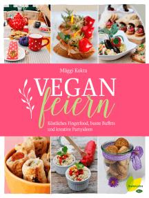 Vegan feiern: Köstliches Fingerfood, bunte Buffets und kreative Partyideen