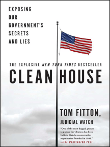 Clean House: Exposing Our Government's Secrets and Lies