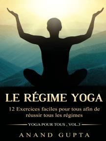 Le régime Yoga: 12 Exercices faciles pour tous afin de réussir tous les régimes   (Yoga pour tous , Vol.3)