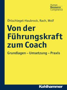 Von der Führungskraft zum Coach: Grundlagen - Umsetzung - Praxis