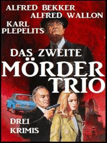 Das zweite Mörder-Trio: Drei Krimis: Alfred Bekker, #14