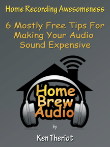 Home Recording Awesomeness: 6 Mostly Free Tips For Making Your Audio Sound Expensive