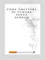 Come Smettere di Fumare senza Sforzo