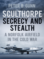 Sculthorpe Secrecy and Stealth: Norfolk Airfield in the Cold War