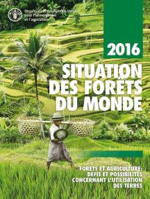 Situation des Forêts du monde 2016: Forêts et agriculture: défis et possibilités concernant l'utilisation des terres