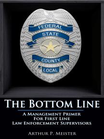 The Bottom Line: A Management Primer For First Line Law Enforcement Supervisors