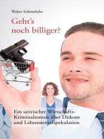 Geht's noch billiger?: Ein satirischer Wirtschafts-Kriminalroman über Diskont und Lebensmittelspekulation