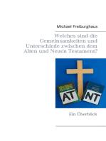 Welches sind die Gemeinsamkeiten und Unterschiede zwischen dem Alten und Neuen Testament?