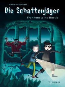 Die Schattenjäger - Frankensteins Bestie: Frankensteins Bestie