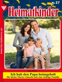 Heimatkinder 27 – Heimatroman: Ich hab den Papa heimgeholt