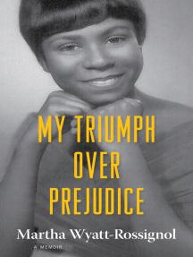 My Triumph over Prejudice: A Memoir