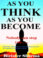 As You Think As You Become! (Nobody can stop you...)...Makes you realize your inner potentials,energy, strength,power,self-esteem,self-confidence,self-control,secrets of success,winning stories,faith, hopes, dreams, self-improvement and self-help.