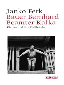 Bauer Bernhard Beamter Kafka: Dichter und ihre Zivilberufe
