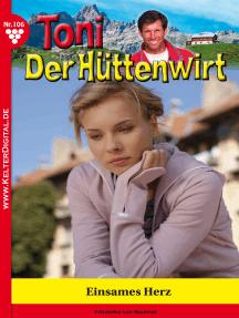 Toni der Hüttenwirt 106 – Heimatroman: Einsames Herz
