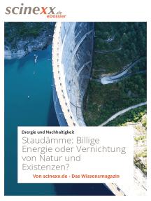 Staudämme: Billige Energie oder Vernichtung von Natur und Existenzen?