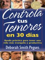 Controla tus temores en 30 días: Ayuda práctica para tener una vida más tranquila y productiva