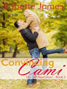 Convincing Cami: His Girl Next Door, #2