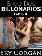 Entre Dos Billonarios - Parte Tres