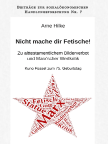 Nicht mache dir Fetische!: Zu alttestamentlichem Bilderverbot und Marx'scher Wertkritik. Kuno Füssel zum 75. Geburtstag.