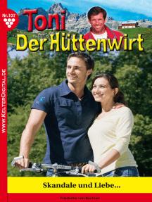 Toni der Hüttenwirt 107 – Heimatroman: Skandale und Liebe …