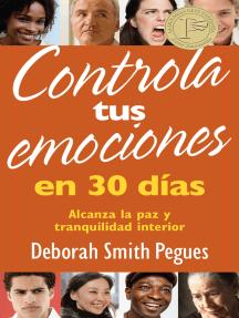 Controla tus emociones en 30 días: Alcanza la paz y tranquilidad interior