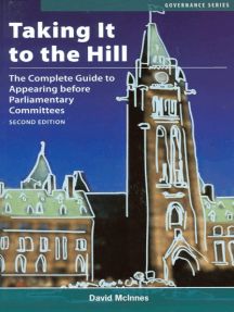 Taking It to the Hill: The Complete Guide to Appearing Before Parliamentary Committees