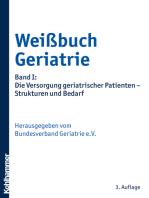 Weißbuch Geriatrie: Band I: Die Versorgung geriatrischer Patienten - Strukturen und Bedarf