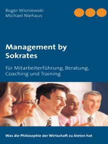 Management by Sokrates: für Mitarbeiterführung, Beratung, Coaching und Training