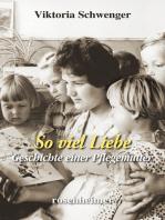 So viel Liebe - Geschichte einer Pflegemutter
