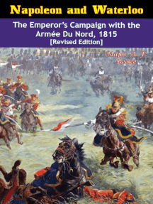 Napoleon and Waterloo: The Emperor's Campaign with the Armée Du Nord, 1815 [Revised Edition]