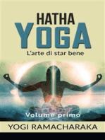 Hatha yoga - L'arte di star bene - volume primo
