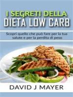 I Segreti della Dieta Low Carb - Scopri cosa può fare una dieta a basso contenuto di carboidrati per te e per i tuoi obbiettivi di dimagrimento!