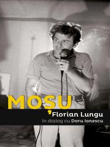Moșu. Florian Lungu în dialog cu Doru Ionescu
