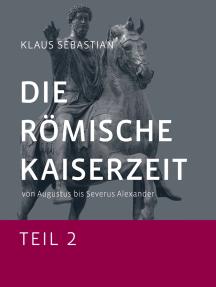 Die Römische Kaiserzeit - Teil 2: Von Augustus bis Severus Alexander