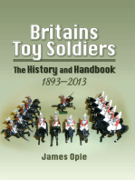 Britains Toy Soldiers: The History and Handbook 1893-2013