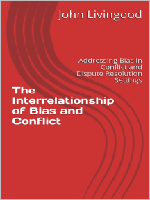 The Interrelationship of Bias and Conflict: Addressing Bias in Conflict and Dispute Resolution Settings
